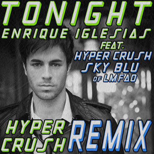 Enrique Iglesias ft. HYPER CRUSH & SKY BLU of LMFAO